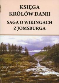 Księga królów Danii. Saga o Wikingach z Jomsburga - okładka książki