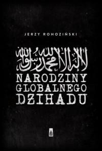 Narodziny globalnego dżihadu - okładka książki