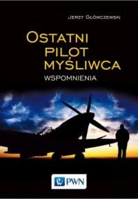 Ostatni pilot myśliwca. Wspomnienia - okładka książki