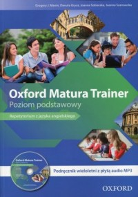 Oxford Matura Trainer. Poziom podstawowy. Podręcznik wieloletni z płytą CDmp3. Repetytorium z języka angielskiego - okładka książki