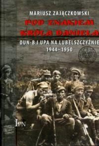 Pod znakiem króla Daniela. OUN-B - okładka książki