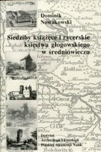 Siedziby książęce i rycerskie księstwa głogowskiego w średniowieczu - okładka książki