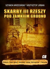 Skarby III Rzeszy pod zamkiem Grodno. - okładka książki