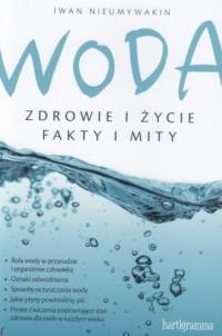 Woda. Zdrowie i życie. Fakty i mity - okładka książki