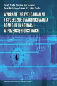 Wybrane instytucjonalne i społeczne uwarunkowania rozwoju innowacji w przedsiębiorstwach - okładka książki
