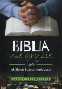 Biblia nie gryzie czyli jak Słowo Boże zmienia życie - okładka książki
