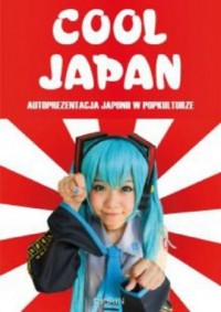 Cool Japan. Autoprezentacja Japonii w popkulturze - okładka książki