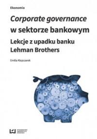 Corporate govermance w sektorze bankowym. Lekcje z upadku banku Lehman Brothers - okładka książki