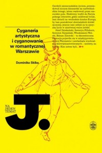 Cyganeria artystyczna i cyganowanie w romantycznej Warszawie - okładka książki