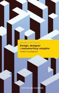 Design designer i metamorfozy miejskie. Studium socjologiczne - okładka książki