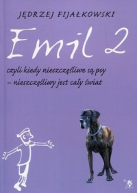 Emil 2. Czyli kiedy nieszczęśliwe są psy nieszczęśliwy jest cały świat - okładka książki