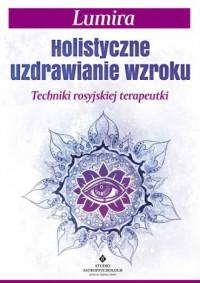 Holistyczne uzdrawianie wzroku. - okładka książki