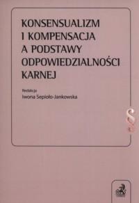 Konsensualizm i kompensacja a podstawy odpowiedzialności karnej - okładka książki