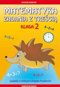 Matematyka. Zadania z treścią. Klasa 2. Zadania o różnym stopniu trudności - okładka podręcznika