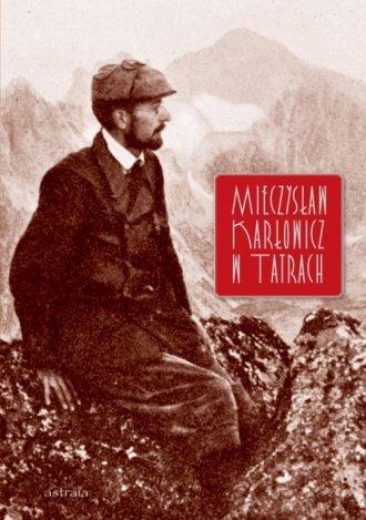 Mieczysław Karłowicz w Tatrach - okładka książki