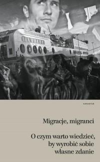 Migracje, migranci. O czym warto - okładka książki