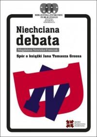 Niechciana debata. Spór o książki Jana Tomasza Grossa - okładka książki