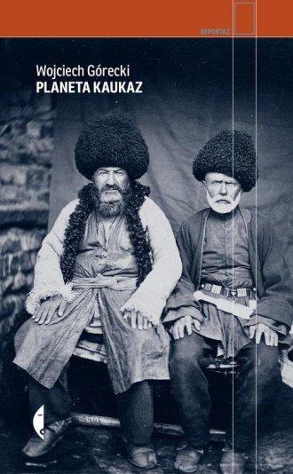 Planeta Kaukaz. Seria: Reportaż - okładka książki