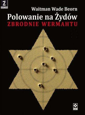 Polowanie na Żydów. Zbrodnie Wermahtu - okładka książki