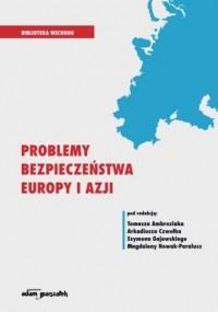 Problemy bezpieczeństwa Europy i Azji. Seria: Biblioteka Wschodu - okładka książki