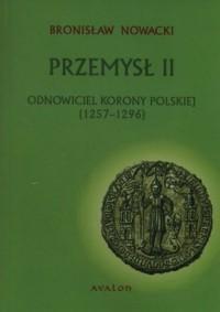 Przemysł II. Odnowiciel  korony polskiej 1257-1296 - okładka książki