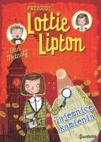 Przygoty Lottie-Lipton. Tajemnice kamienia - okładka książki