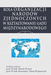 Rola Organizacji Narodów Zjednoczonych w kształtowaniu ładu międzynarodowego - okładka książki