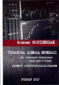 Towarowa giełda energii jako instrument liberalizacji rynku gazu w Polsce - okładka książki