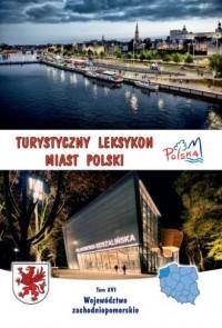 Turystyczny leksykon miast Polski. Tom XVI. Województwo zachodniopomorskie - okładka książki