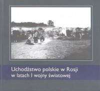 Uchodźstwo polskie w Rosji w latach I wojny światowej - okładka książki