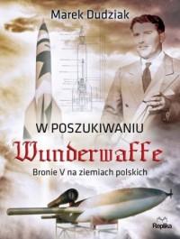W poszukiwaniu Wunderwaffe. Bronie - okładka książki