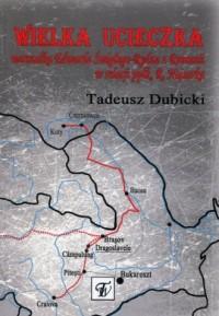 Wielka ucieczka marszałka Edwarda Śmigłego-Rydza z Rumunii w relacji ppłk. Romualda Najsarka - okładka książki