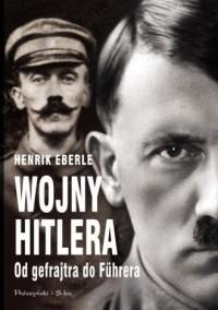 Wojny Hitlera - Henrik Eberle - okładka książki