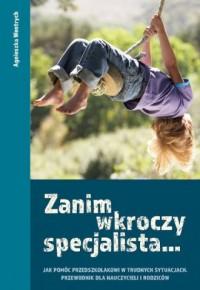 Zanim wkroczy specjalista... Jak pomóc przedszkolakowi w trudnych sytuacjach - okładka książki