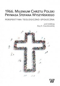 1966. Milenium Chrztu Polski Prymasa Stefana Wyszyńskiego. Perspektywa teologiczno-społeczna - okładka książki