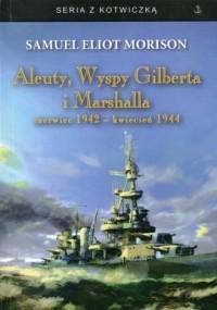 Aleuty, Wyspy Gilberta i Marshalla czerwiec 1942-kwiecień 1944. Seria z kotwiczką - okładka książki
