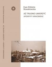 Aż trudno uwierzyć Apokryfy krakowskie - okładka książki