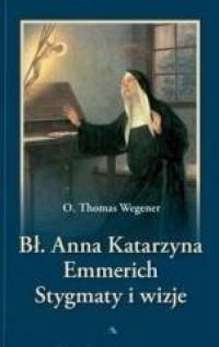 Bł. Anna Katarzyna Emmerich. Stygmaty - okładka książki