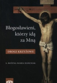 Błogosławieni, którzy idą za Mną. Drogi Krzyżowe - okładka książki