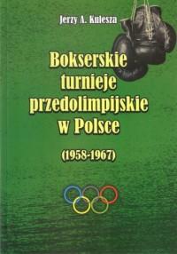 Bokserskie turnieje przedolimpijskie w Polsce 1958-1967 - okładka książki