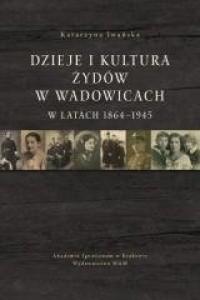 Dzieje i kultura Żydów w Wadowicach - okładka książki