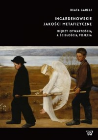 Ingardenowskie jakości metafizyczne. Między otwartością a ścisłością pojęcia - okładka książki