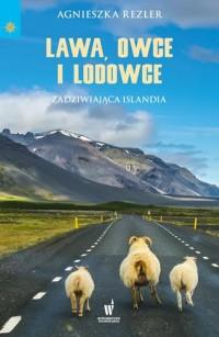 Lawa, owce i lodowce. Zadziwiająca - okładka książki