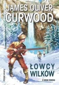 Łowcy wilków - James Oliver Curwood - okładka książki