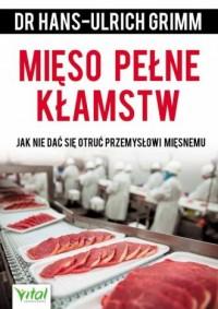 Mięso pełne kłamstw. Jak nie dać się otruć przemysłowi mięsnemu - okładka książki
