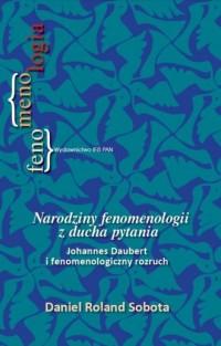 Narodziny fenomenologii z ducha pytania. Johannes Daubert i fenomenologiczny rozruch - okładka książki