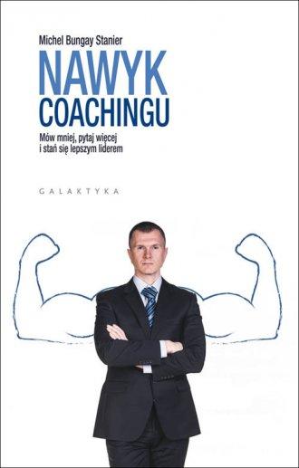 Nawyk coachingu. Mów mniej, pytaj - okładka książki