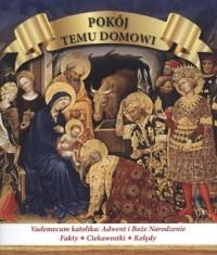 Pokój temu domowi vademecum katolika Adwent Boże Narodzenie fakty ciekawostki anegdoty - okładka książki
