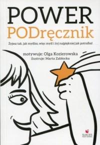 Power PODręcznik. Żyjesz tak, jak myślisz, więc myśl i żyj najpiękniej jak potrafisz! - okładka książki