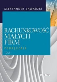 Rachunkowość małych firm. Tom 1. Podręcznik - okładka książki